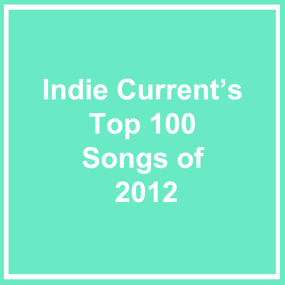 Indie Current's Top 100 Songs of 2012