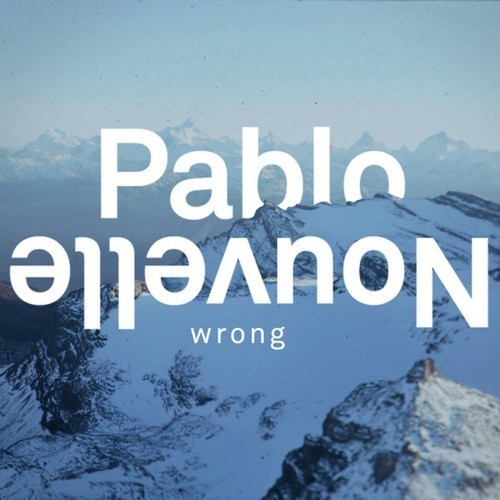 Pablo Nouvelle – Wrong