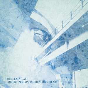 Porcelain Raft - Unless You Speak From Your Heart