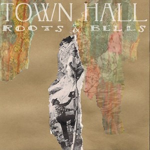 Town Hall - Roots & Bells