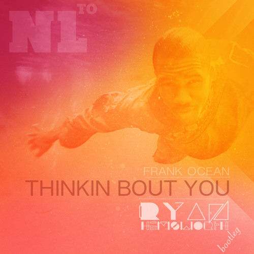 Thinkin Bout You (Ryan Hemsworth Bootleg)