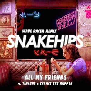 Snakehips - All My Friends (feat. Tinashe & Chance the Rapper) [Wave Racer Remix]