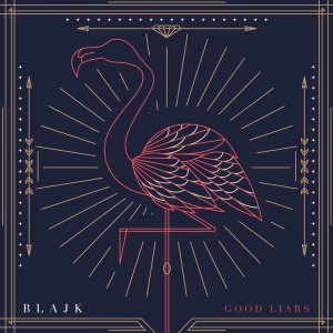 BLAJK - Good Liars