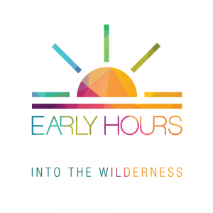 "Early Hours - ""Into The Wilderness"""