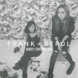 Frank + Derol - Barely Love You Too