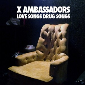 X Ambassadors - <em>Love Songs Drug Songs</em>