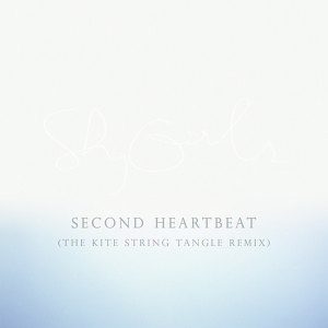 Shy Girls - Second Heartbeat (The Kite String Tangle Remix)