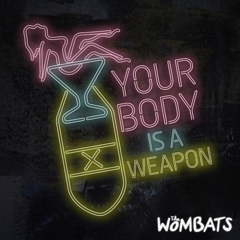 The Wombats – Your Body is a Weapon
