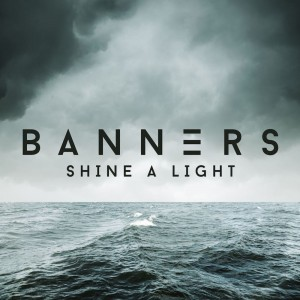 "BANNERS - ""Shine A Light"""